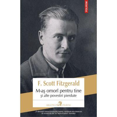 M-as omori pentru tine si alte povestiri pierdute - F. Scott Fitzgerald