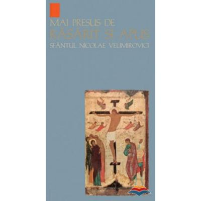 Mai presus de Rasarit si Apus - sf. Nicolae Velimirovici
