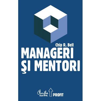 Manageri si mentori. Crearea parteneriatelor educationale - Chip R. Bell