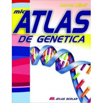 Mic atlas de genetica - Aurora Mihail