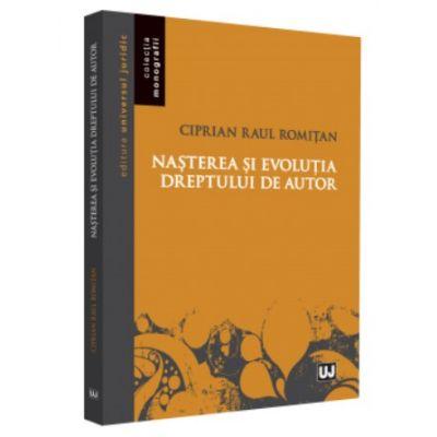 Nasterea si evolutia dreptului de autor - Ciprian Raul Romitan