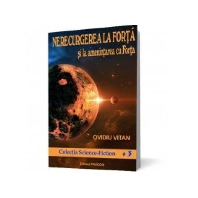 Nerecurgerea la Forta si la amenintarea cu Forta - Ovidiu Vitan