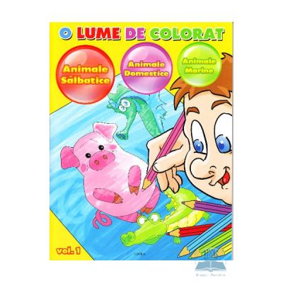 O lume de colorat vol. 1: Animale salbatice, Animale domestice, Animale marine