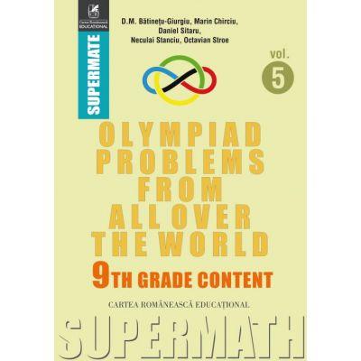 Olympiad Problems from all over the World. 9th Grade Content (lb. engleza) - Dumitru M. Batinetu-Giurgiu, Marin Chirciu, Daniel Sitaru, Neculai Stanciu, Octavian Stroe