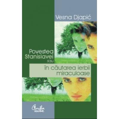 Povestea Stanislavei sau in cautarea ierbii miraculoase - Vesna Djapic