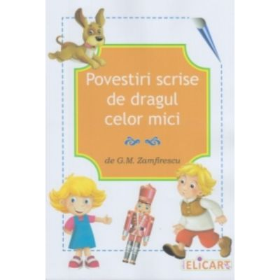 Povestiri scrise de dragul celor mici - G. M. Zamfirescu