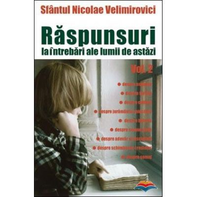Raspunsuri la intrebari ale lumii de astazi vol. 2 - sf. Nicolae Velimirovici