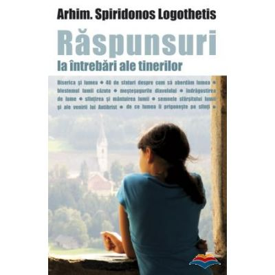 Raspunsuri la intrebari ale tinerilor. Ortodoxia si lumea- arhimandritului Spiridonos Logothetis