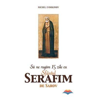 Sa ne rugam 15 zile cu Sfantul Serafim de Sarov- Michel Evdokimov