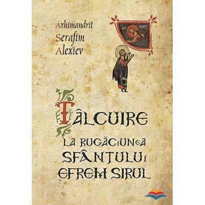 Talcuire la Rugaciunea Sfantului Efrem Sirul - Arhimandrit Serafim Alexiev