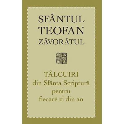 Talcuiri din Sfanta Scriptura pentru fiecare zi din an. Editia a treia - sf. Teofan Zavoratul