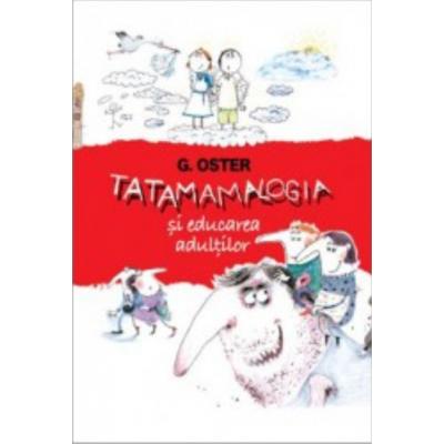 Tatamamalogia sau stiinta despre educarea adultilor - Oster Grigorii