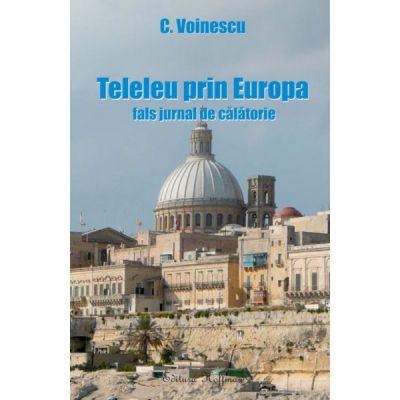 Teleleu prin Europa - fals jurnal de calatorie - C. Voinescu