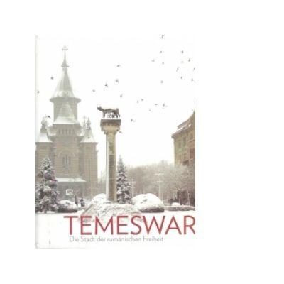 Temeswar. Die Standt der rumanischen Freiheit