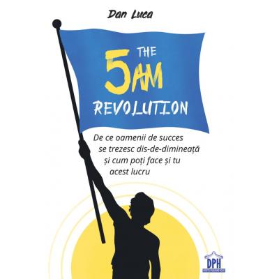 The 5 AM revolution - Dan Luca