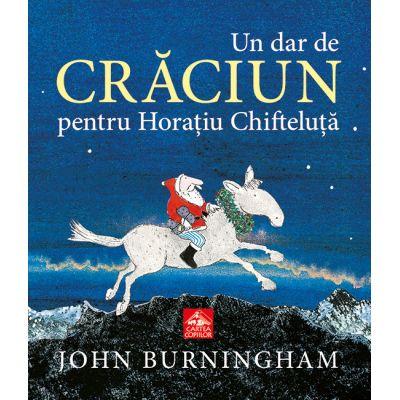 Un dar de Craciun pentru Horatiu Chifteluta - John Burningham