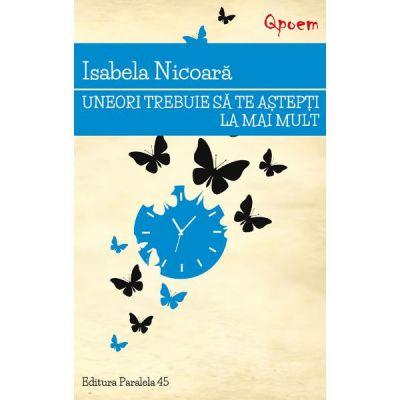 Uneori trebuie sa te astepti la mai mult - Isabela Nicoara