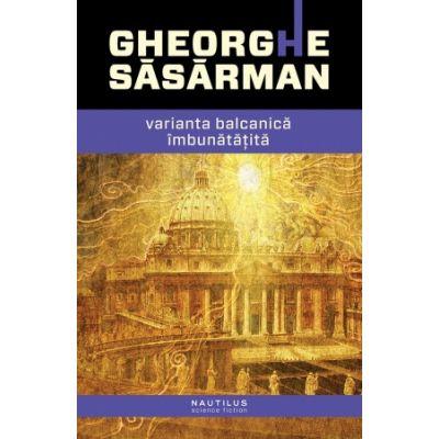 Varianta balcanica imbunatatita (paperback) - Gheorghe Sasarman