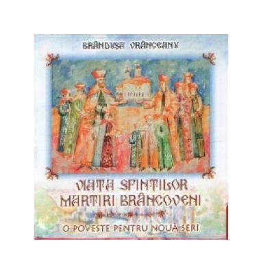Viata sfintilor martiri Brancoveni. O poveste pentru noua seri - Brandusa Vranceanu
