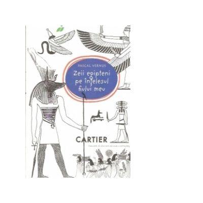 Zeii egipteni pe intelesul fiului meu - Pascal Vernus