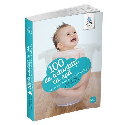100 de activitati cu apa pentru dezvoltarea si relaxarea bebelusului - Perrine Alliod, Anne-Sophie Bost