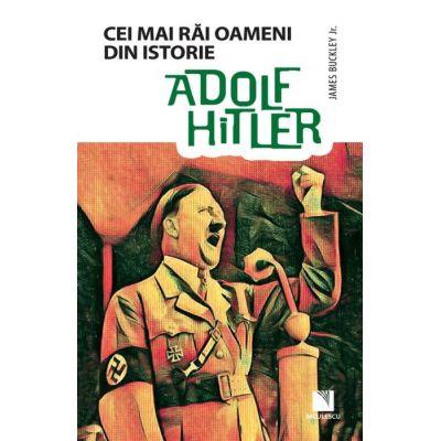 Adolf Hitler. Colectia Cei mai rai oameni din istorie - James Buckley Jr.
