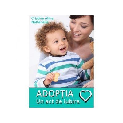 Adoptia, un act de iubire - Cristina Alina Naftanaila