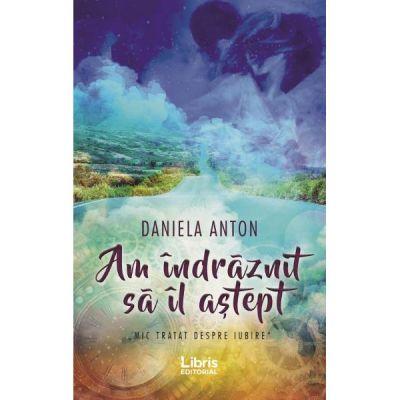 Am indraznit sa il astept - Daniela Anton