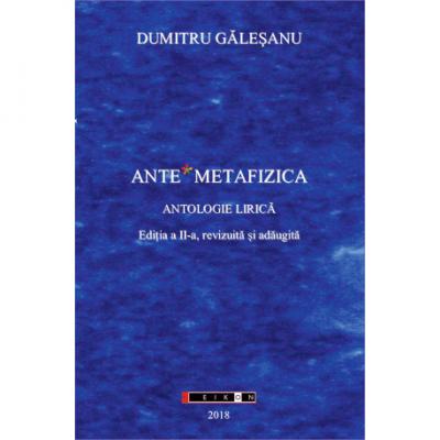 Ante Metafizica - Antologie lirica. Ed. a II-a - Dumitru Galesanu