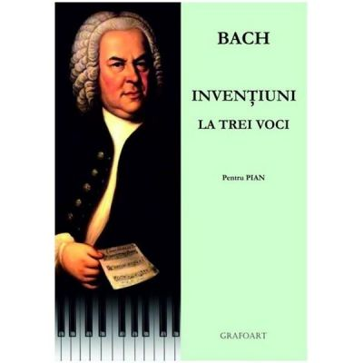 Bach. Inventiuni la trei voci pentru pian - Johann Sebastian Bach