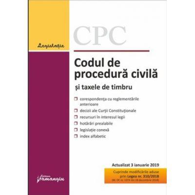 Codul de procedura civila si taxele de timbru. Editie actualizata la 3 ianuarie 2019 - Cuprinde modificarile aduse prin Legea nr. 310-2018 (M. Of. nr. 1074 din 14 decembrie 2018)