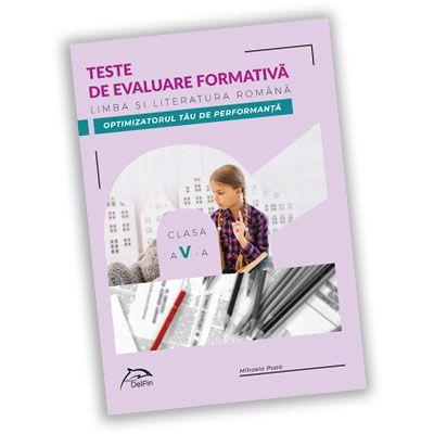 Teste de evaluare formativa - Limba si literatura romana- clasa a V-a - OPTIMIZATORUL tau DE PERFORMANTA