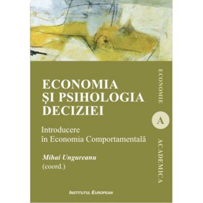 Economia si psihologia deciziei. Introducere in Economia Comportamentala - Mihai Ungureanu