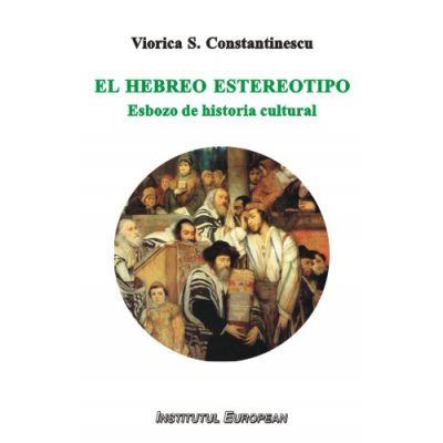 El hebreo estereotipo. Esbozo de historia cultural - Viorica S. Constantinescu