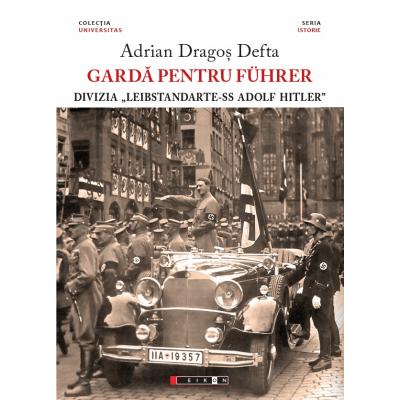"Garda pentru Führer - Divizia ""Leibstandarte-SS Adolf Hitler"" - Adrian Dragos Defta"