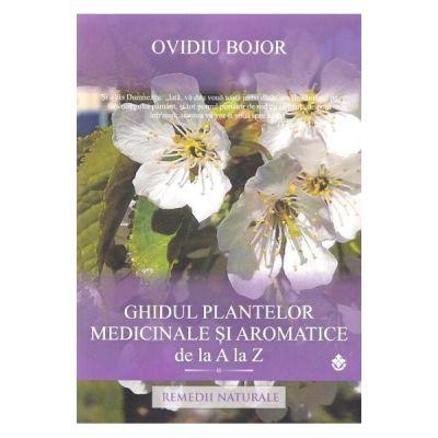 Ghidul plantelor medicinale si aromatice de la A la Z - Ovidiu Bojor