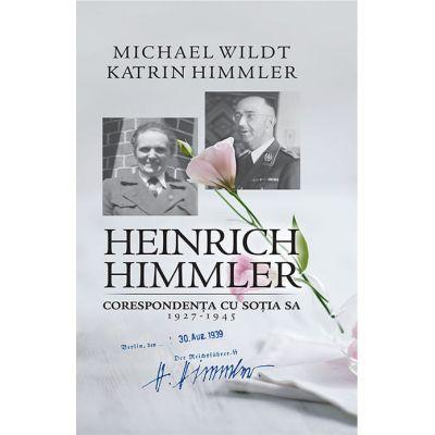 Heinrich Himmler. Corespondenta cu sotia sa (1927-1945) - Michael Wildt, Katrin Himmler