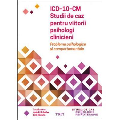 ICD-10-CM. Studii de caz pentru viitorii psihologi clinicieni. Probleme psihologice si comportamentale - Jack B. Schaffer