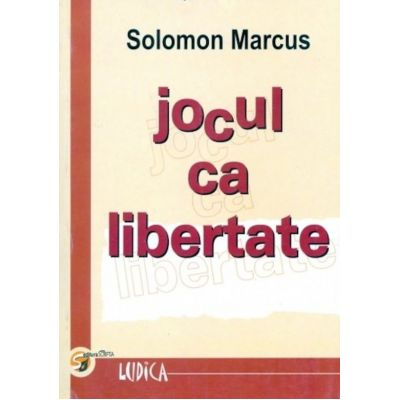 Jocul ca libertate - Solomon Marcus