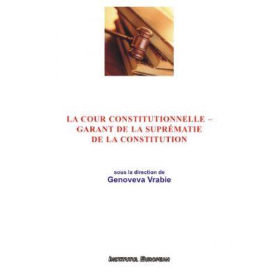 La cour constitutionnelle - garant de la suprematie de la constitution - Genoveva Vrabie