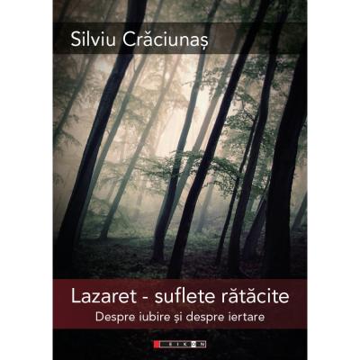Lazaret – suflete ratacite - Despre iubire si despre iertare - Silviu Craciunas