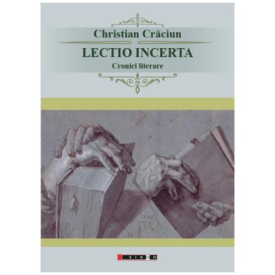 Lectio incerta - Cronici literare - Christian Craciun