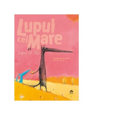 Lupul cel mare si lupul cel mic - Nadine Brun-Cosme, Olivier Tallec