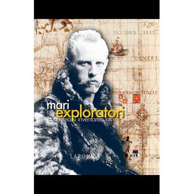 Mari exploratori. Cucerirea si inventarea lumii - Pierre Cheisa