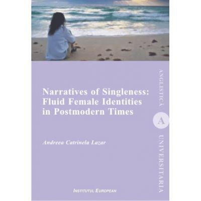Narratives of Singleness: Fluid Female Identities in Postmodern Times - Andreea Catrinela Lazar