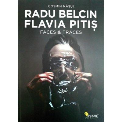Radu Belcin. Flavia Pitis. Faces and Traces - Cosmin Nasui