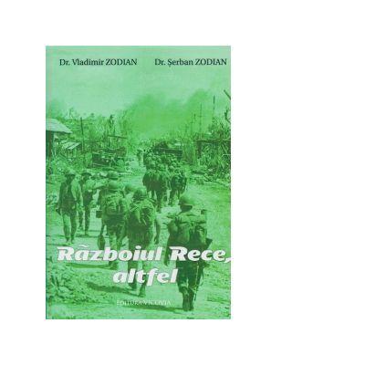 Razboiul Rece, altfel - Vladimir Zodian, Serban Zodian