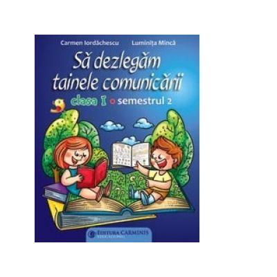 Sa dezlegam tainele comunicarii. Clasa I. Semenstrul II (cod PI) - Carmen Iordachescu, Luminita Minca