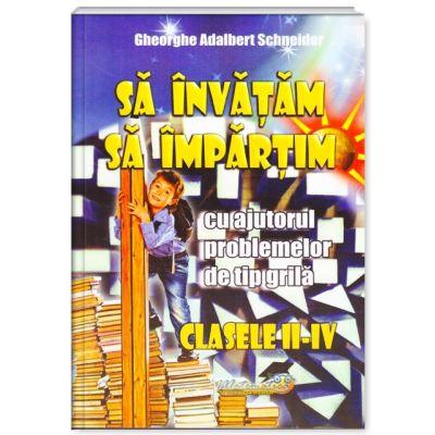 Sa invatam sa impartim. Clasele II-IV - Gheorghe Adalbert Schneider
