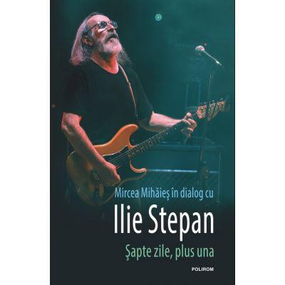 Sapte zile, plus una. Mircea Mihaies in dialog cu Ilie Stepan
